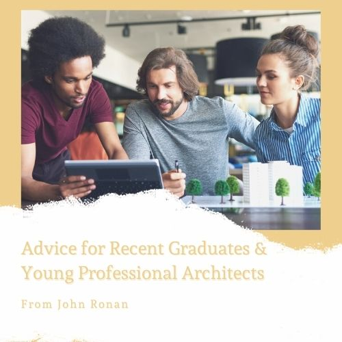 Advice for Recent Graduates & Young Professional Architects