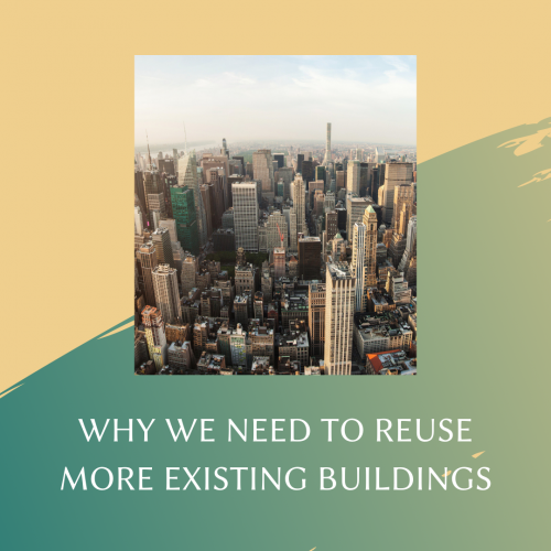 Why We Need to Reuse More Existing Buildings